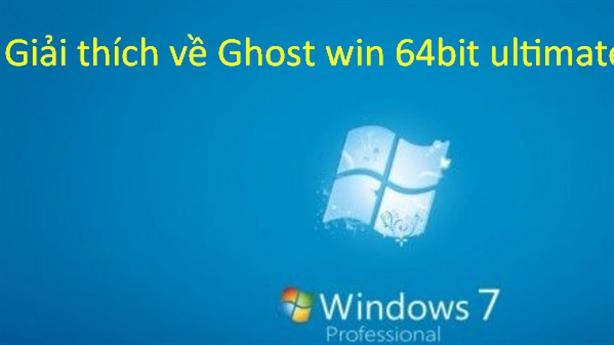 Tổng hợp thông tin về Ghost win 7 64bit ultimate